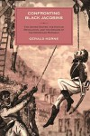 Confronting Black Jacobins: The U.S., the Haitian Revolution, and the Origins of the Dominican Republic - Gerald Horne