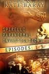 Spirelli Paranormal Investigations: Episodes 1-3 - Kate Baray