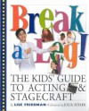 Break a Leg!: The Kids' Guide to Acting and Stagecraft - Lise Friedman