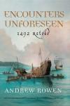 Encounters Unforeseen: 1492 Retold - Andrew Rowen