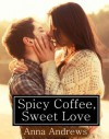 Spicy Coffee, Sweet Love (A Contemporary Young Adult Romance) - Anna  Andrews