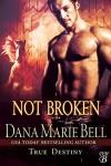 Not Broken - Dana Marie Bell