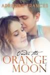 Under the Orange Moon - Adrienne Frances