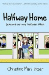 Halfway Home: Drawing My Way Through Japan - Christine Mari Inzer
