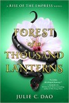 Forest of a Thousand Lanterns - Julie C. Dao