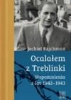 Ocalałem z Treblinki. Wspomnienia 1942-1943 - Jechiel Rajchman