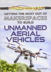 Getting the Most Out of Makerspaces to Build Unmanned Aerial Vehicles - Don Rauf