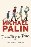 Travelling to Work: Diaries 1988-1998 - Michael Palin