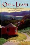 Off the Leash: Subversive Journeys Around Vermont - Helen Husher