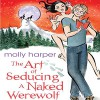 The Art of Seducing a Naked Werewolf - Audible Studios, Molly Harper, Amanda Ronconi