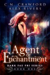 Agent of Enchantment (Dark Fae FBI Book 1) - Alex Rivers, Francis Marion Crawford