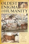 The Oldest Enigma of Humanity: The Key to the Mystery of the Paleolithic Cave Paintings - David Bertrand, Jean-Jacques Lefrère