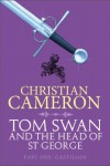 Tom Swan and the Head of St George Part One: Castillon - Christian Cameron