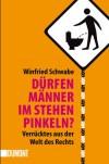 Dürfen Männer im Stehen pinkeln?: Verblüffendes aus der Welt des Rechts - Winfried Schwabe