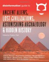 Disinformation Guide To Ancient Aliens, Lost Civilizations, Astonishing Archeology & Hidden History: (Disinformation Guides) - Preston Peet