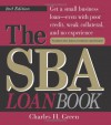 The SBA Loan Book: Get A Small Business Loan--even With Poor Credit, Weak Collateral, And No Experience (SBA Loan Book: The Complete Guide to Getting Financial Help) - Charles H. Green