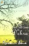 Our Trees Still Grow in Dehra - Ruskin Bond