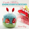 Doodle Stitching: Embroidery & Beyond: Crewel, Cross Stitch, Sashiko & More - Aimee Ray