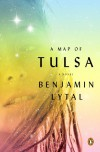 A Map of Tulsa: A Novel - Benjamin Lytal