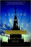 Leaving the Saints: How I Lost the Mormons and Found My Faith - Martha Beck