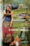 Her Mother's Daughter: A Memoir of the Mother I Never Knew and of My Daughter, Courtney Love - Linda Carroll
