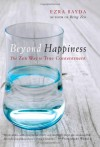 Beyond Happiness: The Zen Way to True Contentment - Ezra Bayda