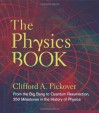The Physics Book: From the Big Bang to Quantum Resurrection, 250 Milestones in the History of Physics - Clifford A. Pickover