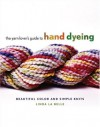 The Yarn Lover's Guide to Hand Dyeing: Beautiful Color and Simple Knits - Linda Labelle