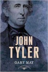 John Tyler: The American Presidents Series: The 10th President, 1841-1845 - Gary May, Arthur M. Schlesinger Jr., Sean Wilentz