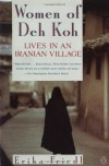 The Women of Deh Koh: Lives in an Iranian Village - Erika Friedl