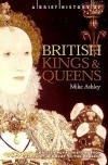 A Brief History of British Kings and Queens: British Royal History from Alfred the Great to the Present - Mike Ashley