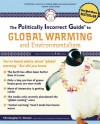 The Politically Incorrect Guide to Global Warming (Politically Incorrect Guides) - Christopher C. Horner