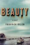 Beauty: A Novel - Frederick Dillen