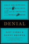 Denial: Self-Deception, False Beliefs, and the Origins of the Human Mind - Ajit Varki