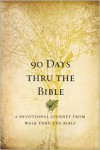 90 Days Thru the Bible: A Devotional Journey from Walk Thru the Bible - Chris Tiegreen, Walk Thru Ministries