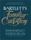 Bartlett's Familiar Quotations : A Collection of Passages, Phrases, and Proverbs Traced to Their Sources in Ancient and Modern Literature - John Bartlett