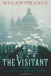 The Visitant: A Venetian Ghost Story - Megan Chance