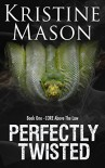 Perfectly Twisted (Book 1 C.O.R.E. Above the Law) (C.O.R.E. Series) - Kristine Mason