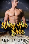 Wing Her Over: A Fated Mate Romance - Amelia Jade