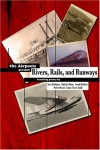 Rivers, Rails and Runways -