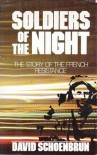 Soldiers Of The Night: The Story Of The French Resistance - David Schoenbrun