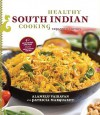 Healthy South Indian Cooking: Expanded Edition - Alamelu Vairavan, Patricia Marquardt