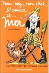 Mon Nez, Mon Chat, L'Amour et... Moi  - Louise Rennison