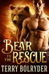 Bear to the Rescue (Bear Claw Security Book 3) - Terry Bolryder