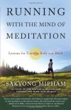 Running with the Mind of Meditation: Lessons for Training Body and Mind by Rinpoche. Sakyong Mipham ( 2013 ) Paperback - Sakyong Mipham Rinpoche