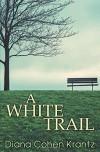 A White Trail by Krantz, Diana Cohen (2015) Paperback - Diana Cohen Krantz