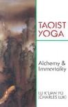 Taoist Yoga: Alchemy & Immortality - Charles Luk, K'Uan Yu Lu