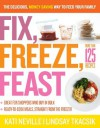 Fix, Freeze, Feast: The Delicious, Money-Saving Way to Feed Your Family - Kati Neville, Lindsay Tkacsik