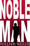 Noble Man - William Miller
