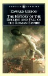 The History of the Decline and Fall of the Roman Empire - Edward Gibbon, David P. Womersley